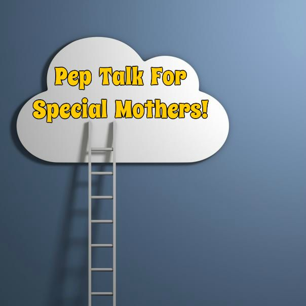 A pep talk for special mothers come indulge we fandeluxe PDF